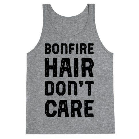 Bonfire Hair Don't Care Tank Top