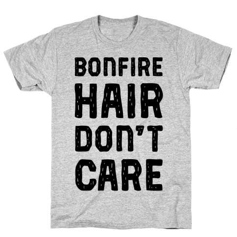 Bonfire Hair Don't Care Mens T-Shirt