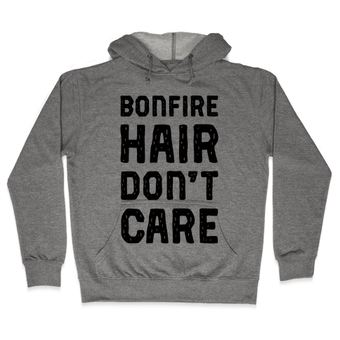 Bonfire Hair Don't Care Hooded Sweatshirt