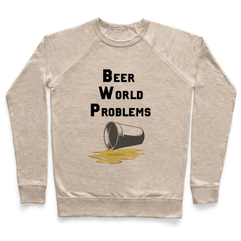 Beer World Problems Pullover