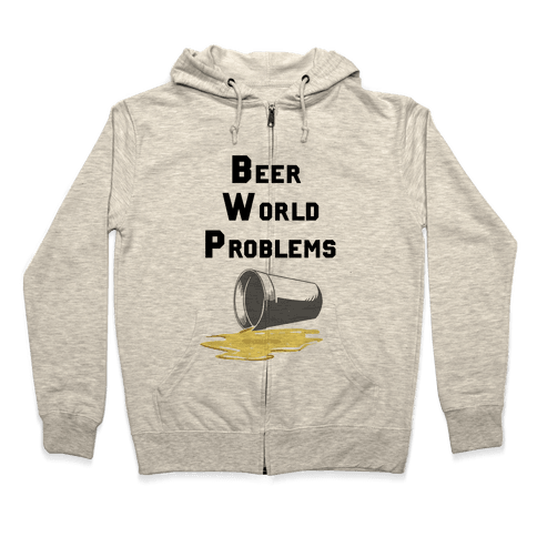 Beer World Problems Zip Hoodie