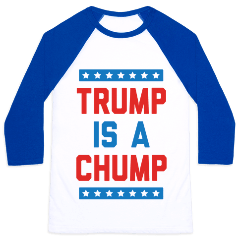 Trump Is A Chump Baseball Tee
