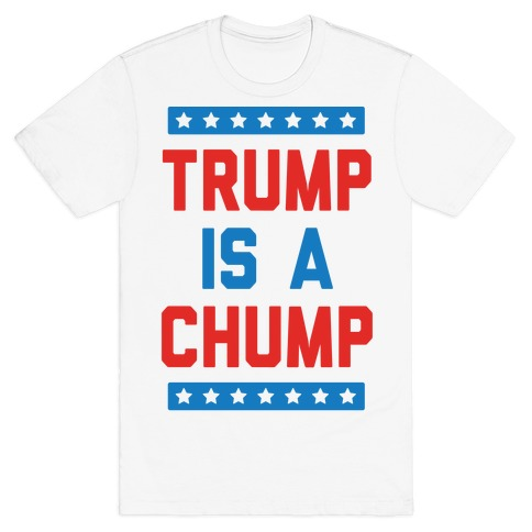 Trump Is A Chump Mens T-Shirt