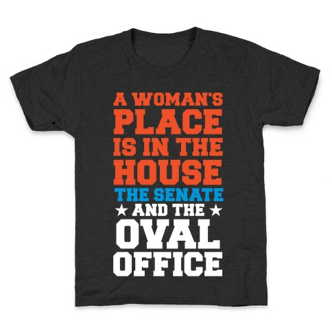 A Woman's Place Is In The House (Senate & Oval Office) Kids T-Shirt