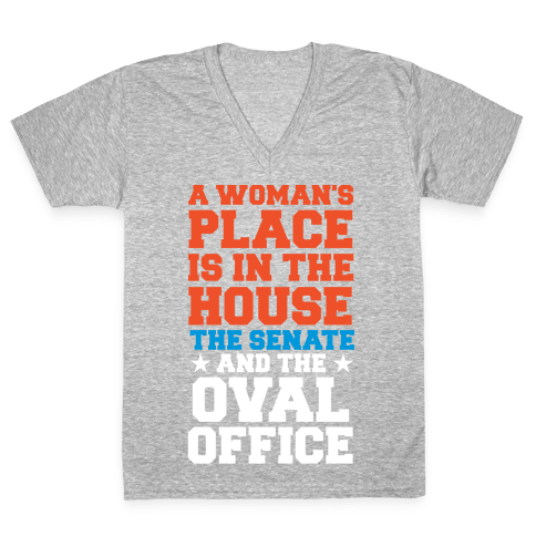 A Woman's Place Is In The House (Senate & Oval Office) V-Neck Tee Shirt
