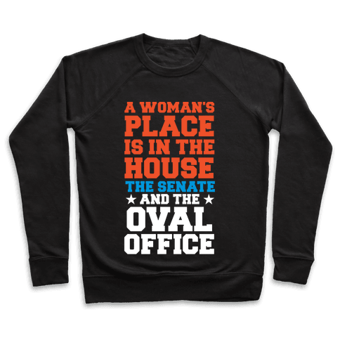 A Woman's Place Is In The House (Senate & Oval Office) Pullover