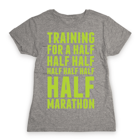Training For A Half Half Half Half Marathon Womens T-Shirt
