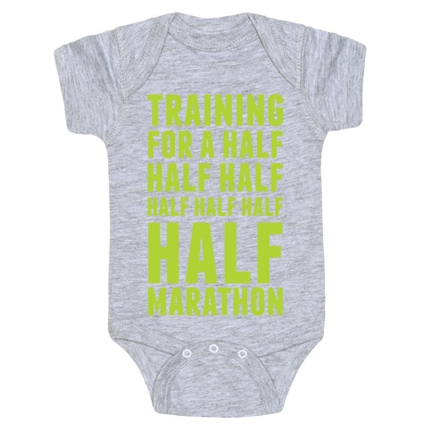 0f692b8ed7392 Training For A Half Half Half Half Marathon Baby One-Piece | LookHUMAN
