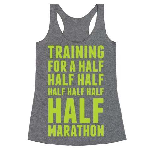 Training For A Half Half Half Half Marathon Racerback Tank Top