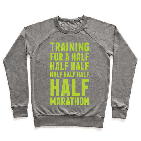 Training For A Half Half Half Half Marathon Pullover