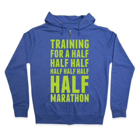 Training For A Half Half Half Half Marathon Zip Hoodie