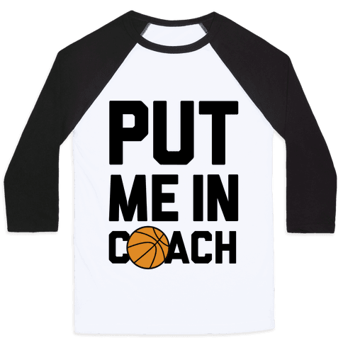 Put Me In Coach (Basketball) Baseball Tee
