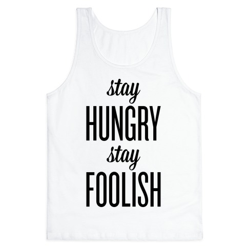 Stay Hungry Stay Foolish Tank Top