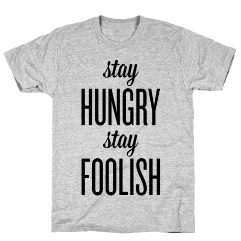 Stay Hungry Stay Foolish Mens T-Shirt