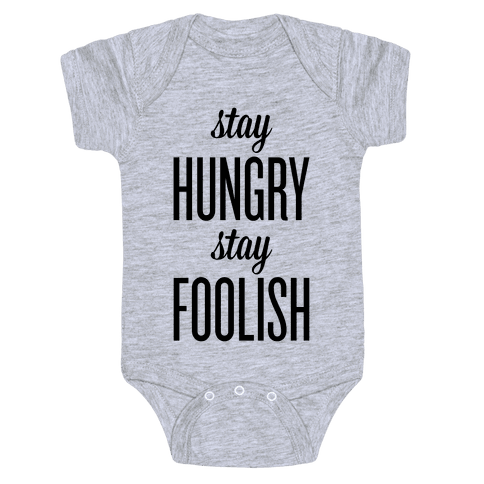 Stay Hungry Stay Foolish Baby Onesy