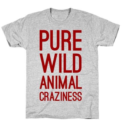 Pure Wild Animal Craziness T-Shirt