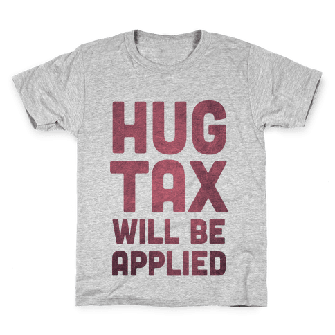Hug Tax Will Be Applied (No Free Hugs) Kids T-Shirt