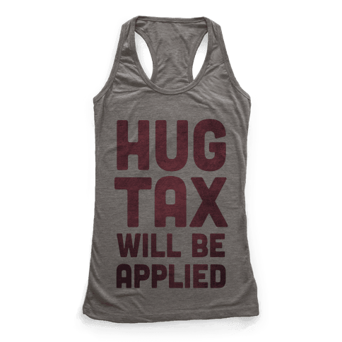 Hug Tax Will Be Applied (No Free Hugs) Racerback Tank Top