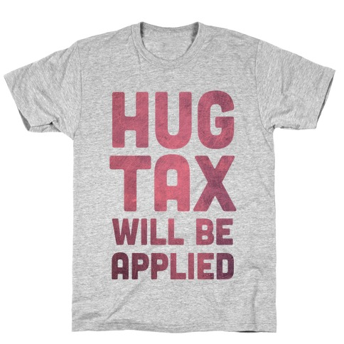 Hug Tax Will Be Applied (No Free Hugs) T-Shirt