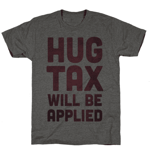 Hug Tax Will Be Applied (No Free Hugs) Mens T-Shirt