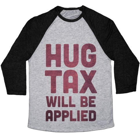 Hug Tax Will Be Applied (No Free Hugs) Baseball Tee