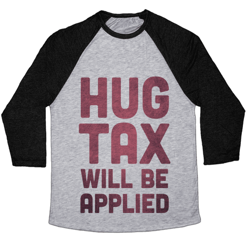 Hug Tax Will Be Applied (No Free Hugs) Baseball Tee