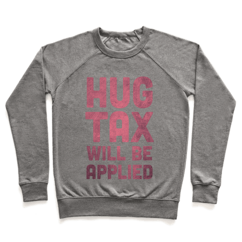 Hug Tax Will Be Applied (No Free Hugs) Pullover