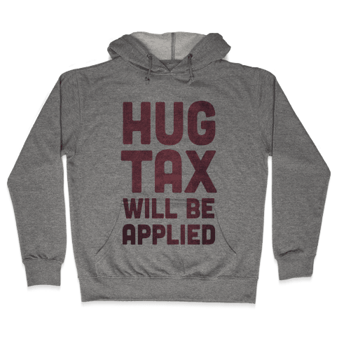 Hug Tax Will Be Applied (No Free Hugs) Hooded Sweatshirt