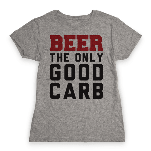 Beer: The Only Good Carb Womens T-Shirt