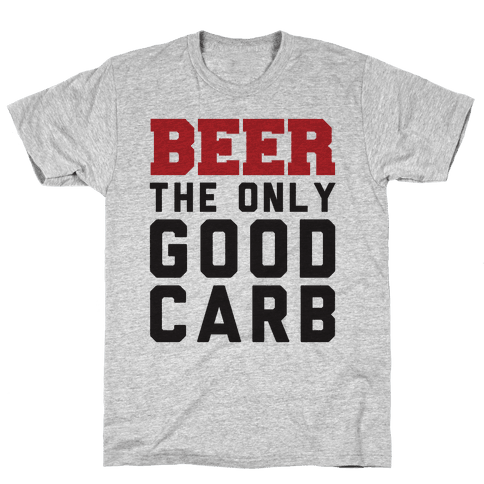 Beer: The Only Good Carb Mens T-Shirt