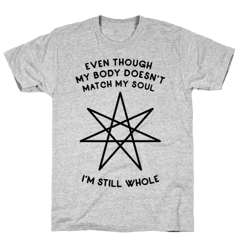 Even Though My Body Doesn't Match My Soul, I'm Still Whole Mens T-Shirt