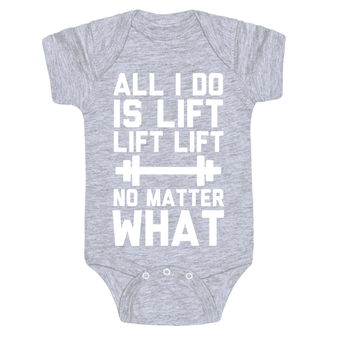 All I Do is Lift Lift Lift No Matter What Baby Onesy