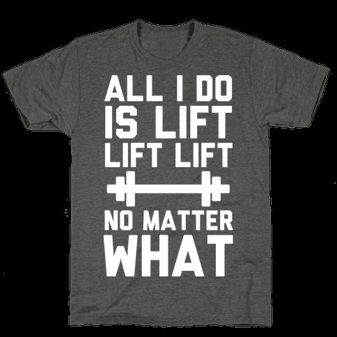 All I Do is Lift Lift Lift No Matter What