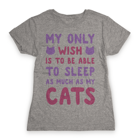 My Only Wish is To Be Able to Sleep as Much as My Cats Womens T-Shirt