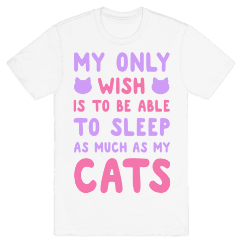 My Only Wish is To Be Able to Sleep as Much as My Cats Mens T-Shirt