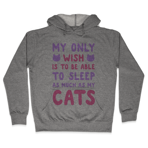 My Only Wish is To Be Able to Sleep as Much as My Cats Hooded Sweatshirt