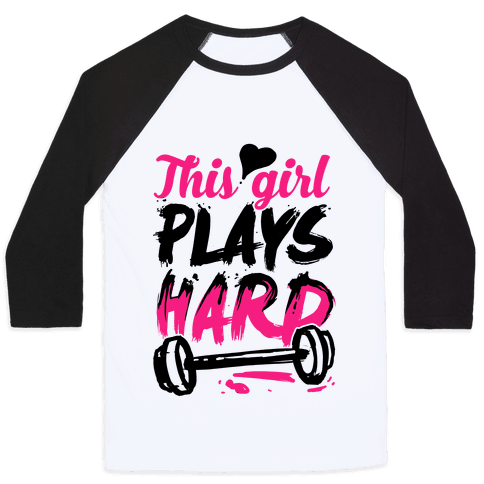 This Girl Plays Hard (Lifting) Baseball Tee