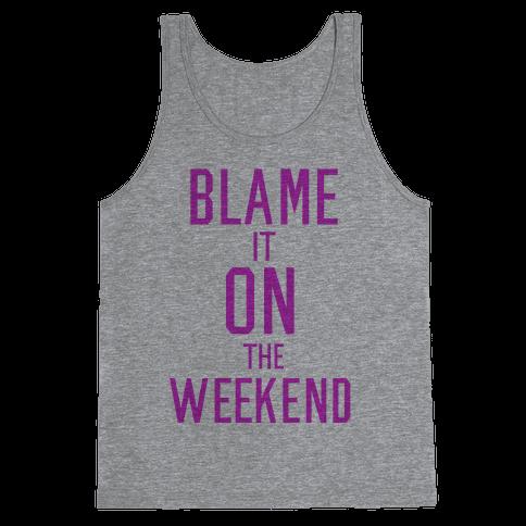Blame It On The Weekend Tank Top