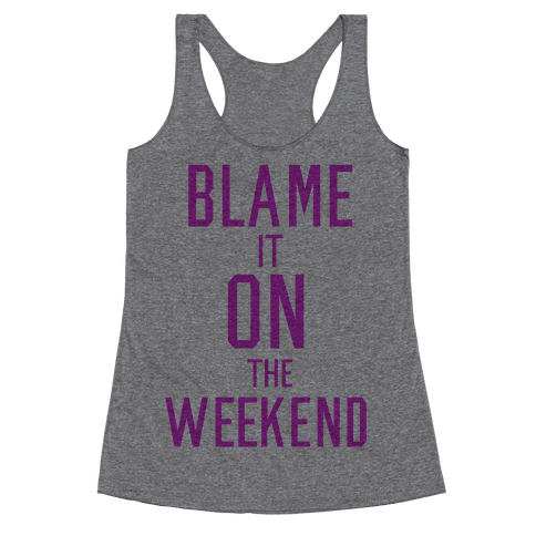 Blame It On The Weekend Racerback Tank Top