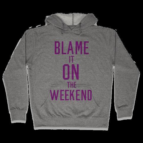 Blame It On The Weekend Hooded Sweatshirt
