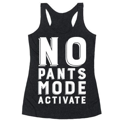 No Pants Mode Activate Racerback Tank Top