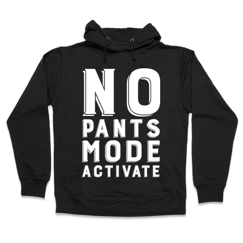 No Pants Mode Activate Hooded Sweatshirt
