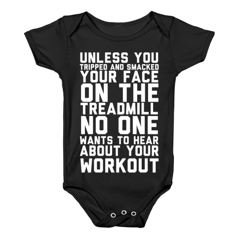 No On Wants To Hear About Your Work Out Baby Onesy