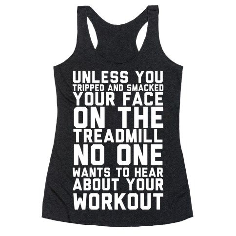 No On Wants To Hear About Your Work Out Racerback Tank Top