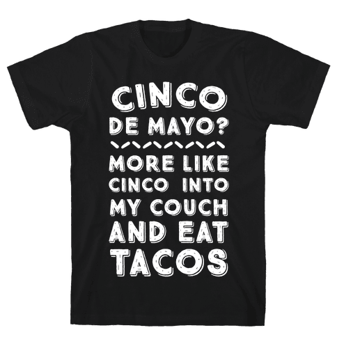 Cinco De Mayo? More Like Cinco Into My Couch And Eat Tacos Mens T-Shirt