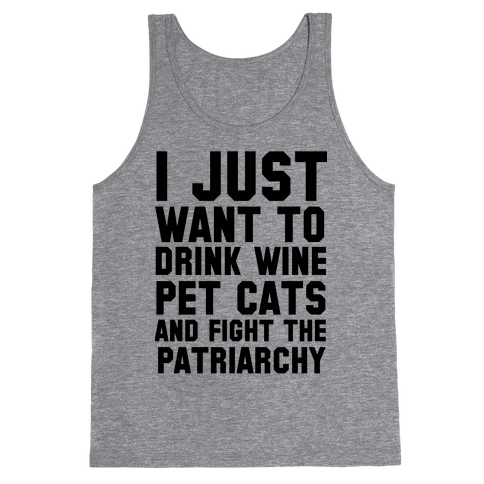 I Just Want to Drink Wine, Pet Cats & Fight the Patriachy Tank Top