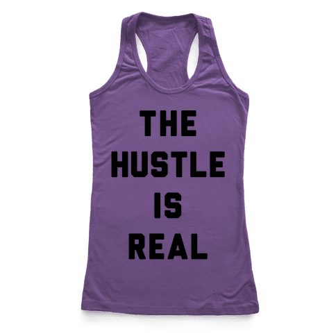 The Hustle Is Real Racerback Tank Top