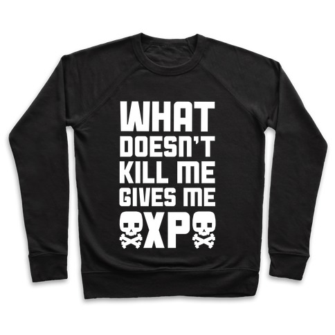 a22beef9 What Doesn't Kill Me Gives Me XP Crewneck Sweatshirt | LookHUMAN