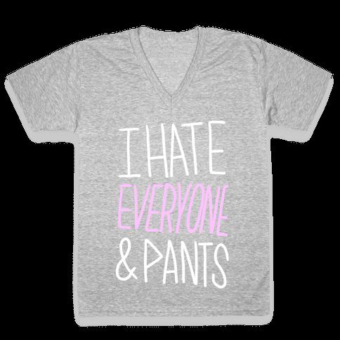 I Hate Everyone & Pants V-Neck Tee Shirt