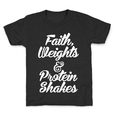 Faith, Weights & Protein Shakes Kids T-Shirt